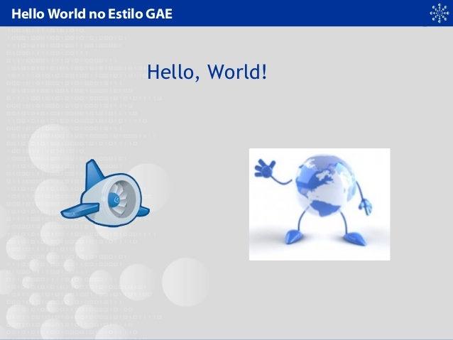 Hello World no Estilo GAE Hello, World!