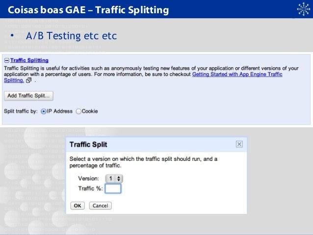Coisas boas GAE – Traffic Splitting • A/B Testing etc etc
