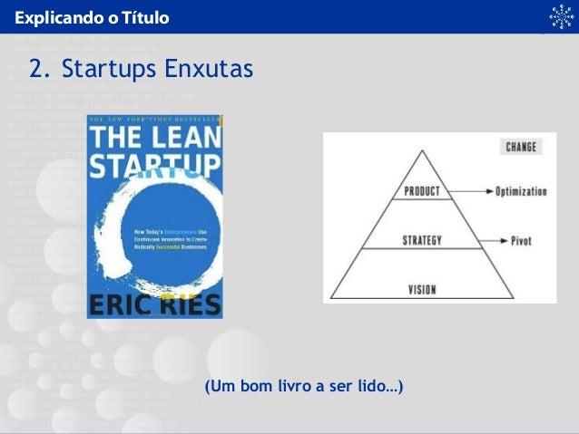Explicando o Título 2. Startups Enxutas (Um bom livro a ser lido…)