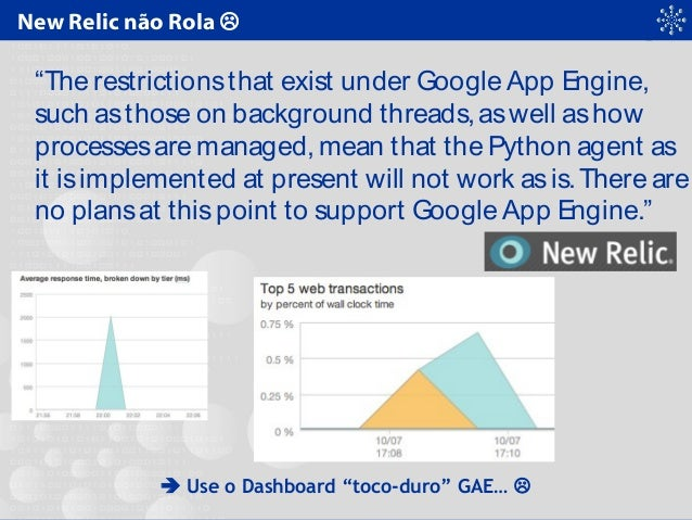 """New Relic não Rola  """"The restrictionsthat exist under Google App Engine, such asthose on background threads, aswell ashow..."""