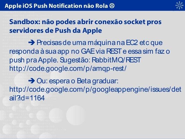 Apple iOS Push Notification não Rola  Sandbox: não podes abrir conexão socket pros servidores de Push da Apple  Precisas...