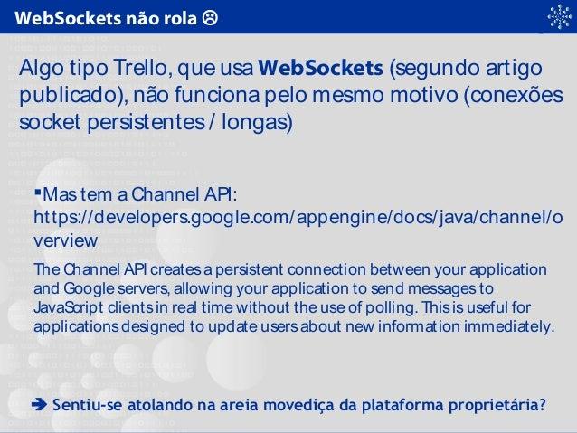WebSockets não rola  Algo tipo Trello, que usa WebSockets (segundo artigo publicado), não funciona pelo mesmo motivo (con...