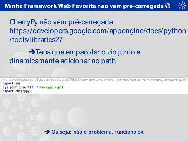 Minha Framework Web Favorita não vem pré-carregada  CherryPy não vem pré-carregada https://developers.google.com/appengin...
