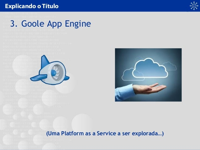 Explicando o Título 3. Goole App Engine (Uma Platform as a Service a ser explorada…)