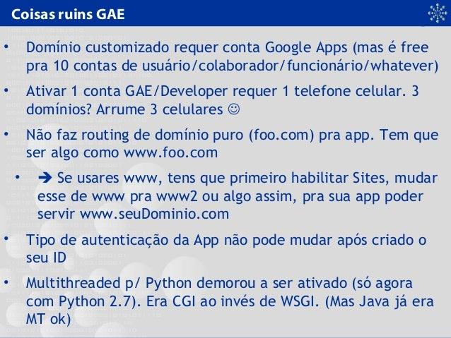 Coisas ruins GAE • Domínio customizado requer conta Google Apps (mas é free pra 10 contas de usuário/colaborador/funcionár...