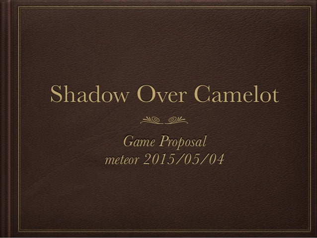 Shadow Over Camelot Game Proposal meteor 2015/05/04