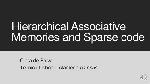 Hierarchical Associative Memories and Sparse code Clara de Paiva Técnico Lisboa – Alameda campus 1