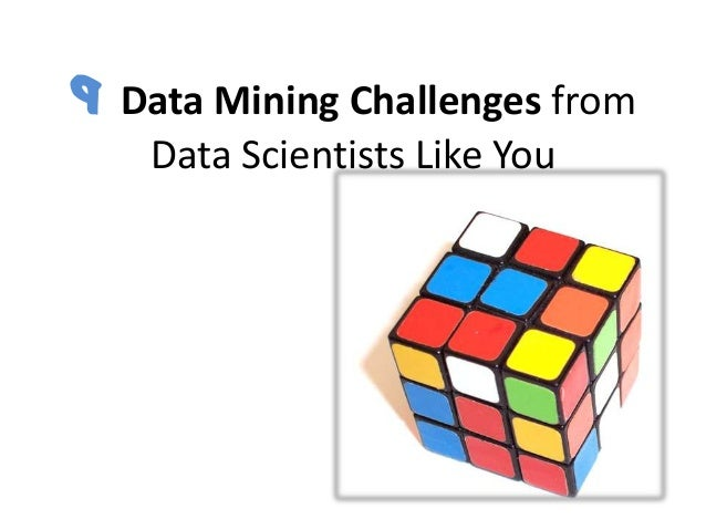 9 Data Mining Challenges from Data Scientists Like You