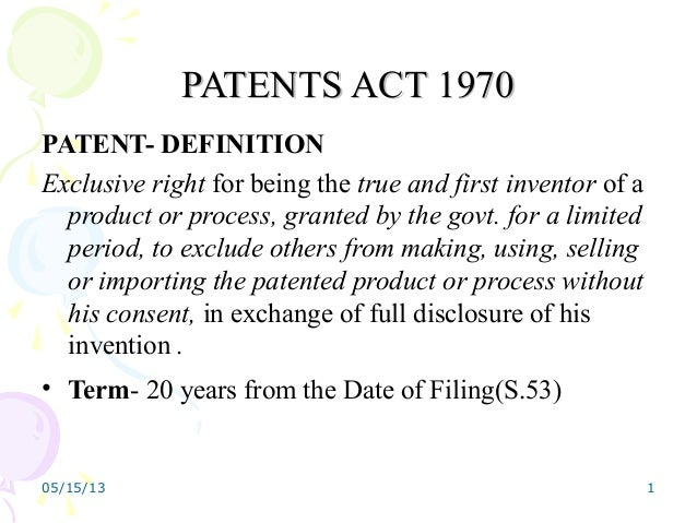 05/15/13 1PATENTS ACT 1970PATENTS ACT 1970PATENT- DEFINITIONExclusive right for being the true and first inventor of aprod...