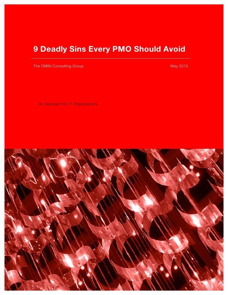 9 Deadly Sins Every PMO Should AvoidThe OMNI Consulting Group            May 2012  An Approach for IT Organizations