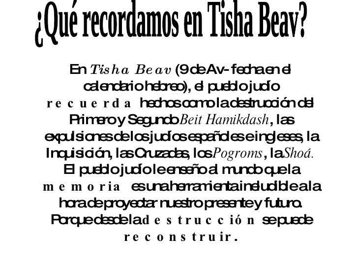 En  Tisha Beav  (9 de Av- fecha en el calendario hebreo), el pueblo judío  recuerda  hechos como la destrucción del Primer...