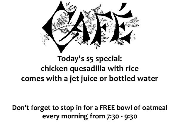 Today's $5 special: chicken quesadilla with rice comes with a jet juice or bottled water Don't forget to stop in for a FRE...