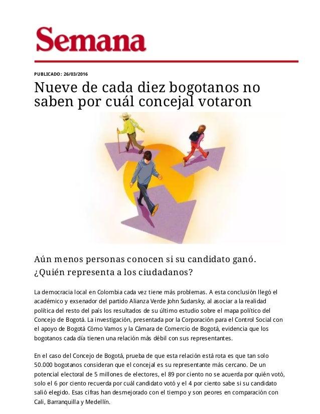 PUBLICADO: 26/03/2016 Nueve de cada diez bogotanos no saben por cuál concejal votaron Aún menos personas conocen si su can...