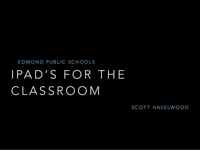 EDMOND PUBLIC SCHOOLS  I PAD'S FOR THE  CLASSROOM  SCOTT HASELWOOD