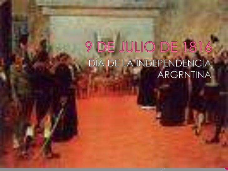 9 DE JULIO DE 1816<br />DIA DE LA INDEPENDENCIA<br />ARGRNTINA<br />