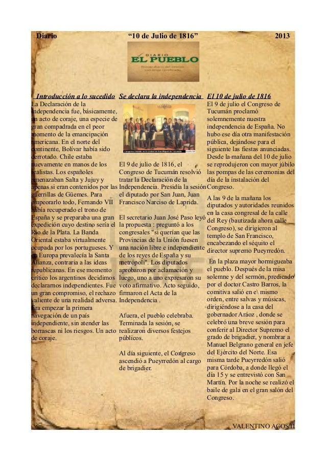 """Diario """"10 de Julio de 1816"""" 2013 Introducción a lo sucedido La Declaración de la Independencia fue, básicamente, un acto ..."""