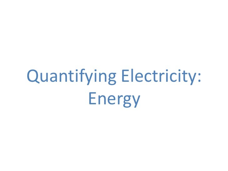 Quantifying Electricity:       Energy