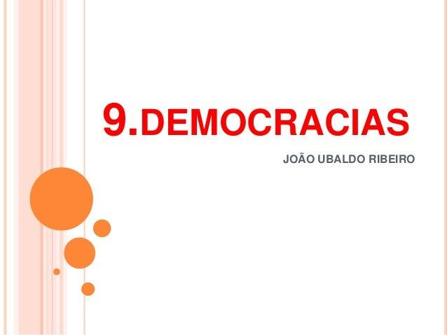 JOÃO UBALDO RIBEIRO 9.DEMOCRACIAS