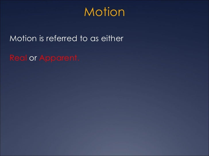 MotionMotion is referred to as eitherReal or Apparent.
