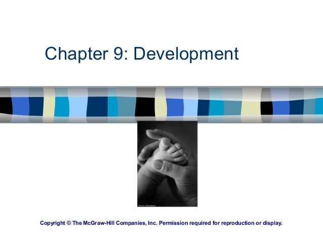 Chapter 9: Development Copyright © The McGraw-Hill Companies, Inc. Permission required for reproduction or display.