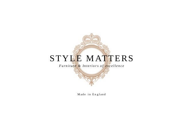 STYLE MATTERS Furniture & Interiors of excellence M a d e i n E n g l a n d