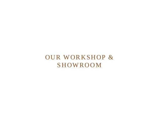 OUR WORKSHOP & SHOWROOM