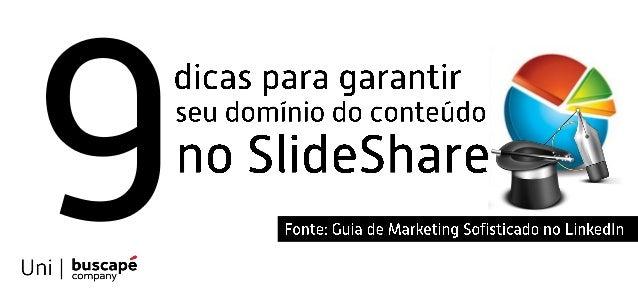 dicas para garantir 0A  seu dominio do conteúdo  no SlideShare         X     Fonte:  Guia de Marketing Sofisticado no Link...