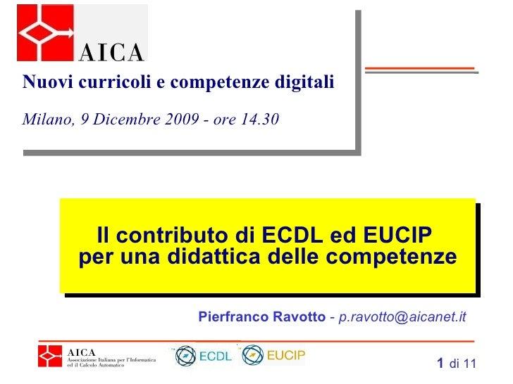 Il contributo di ECDL ed EUCIP  per una didattica delle competenze Pierfranco Ravotto  -  [email_address] Nuovi curricoli ...