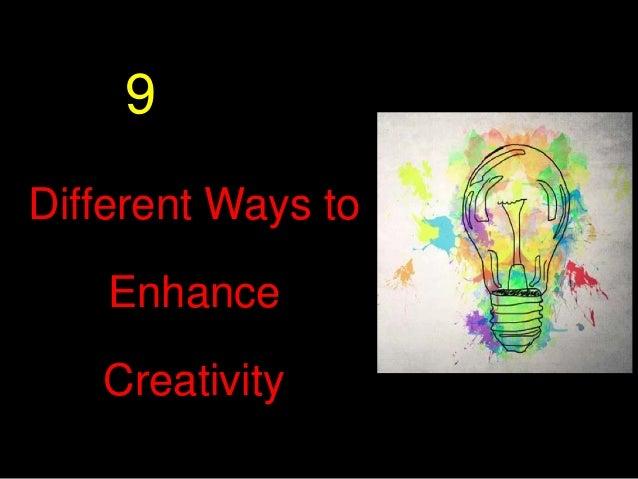 Different Ways to Enhance Creativity 9