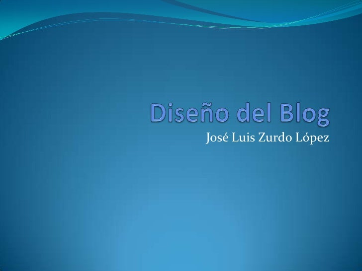 Diseño del Blog<br />José Luis Zurdo López<br />