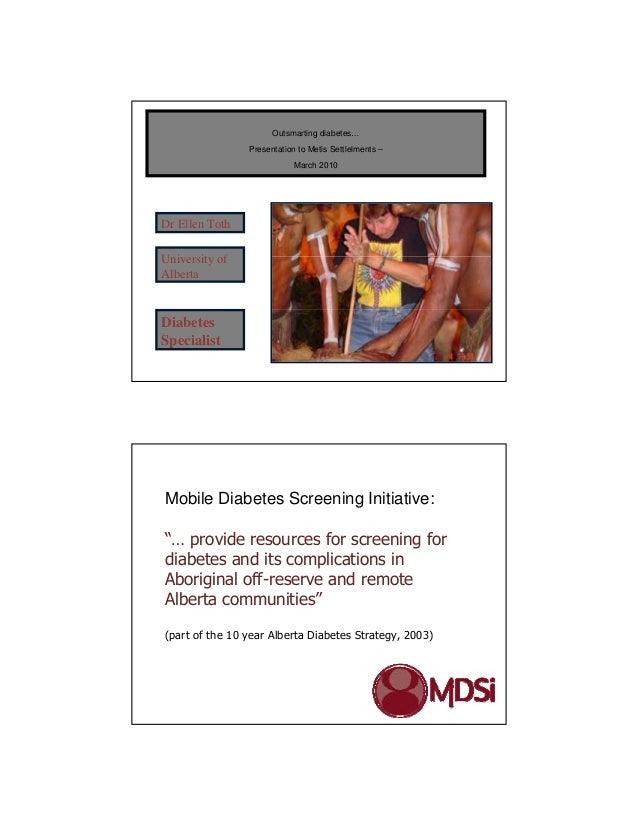 Outsmarting diabetes…                Presentation to Metis Settlelments –                            March 2010Dr Ellen To...