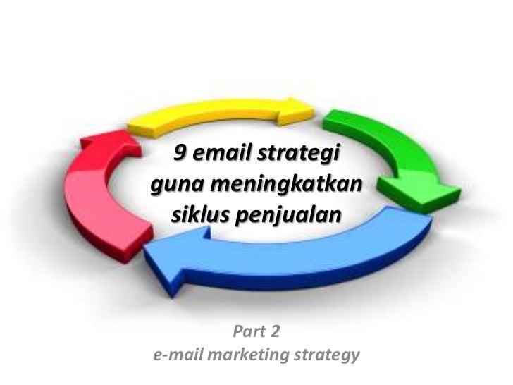 9 email strategigunameningkatkansikluspenjualan<br />Part 2<br />e-mail marketing strategy<br />