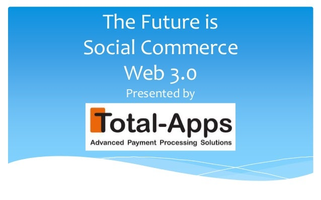The Future is Social Commerce Web 3.0 Presented by
