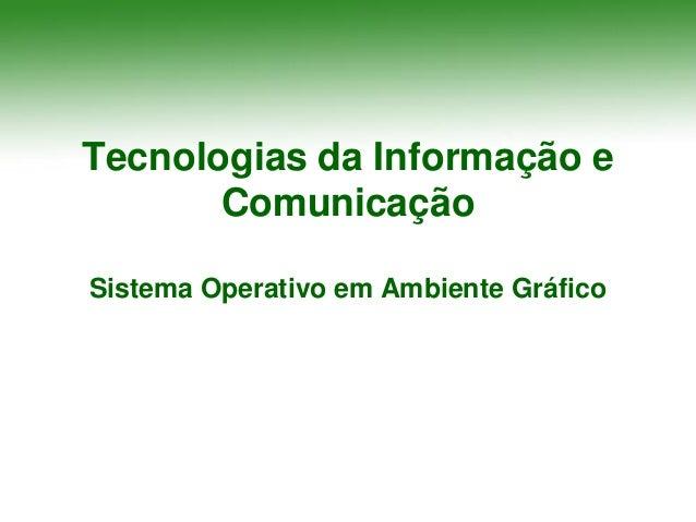 Tecnologias da Informação e       ComunicaçãoSistema Operativo em Ambiente Gráfico
