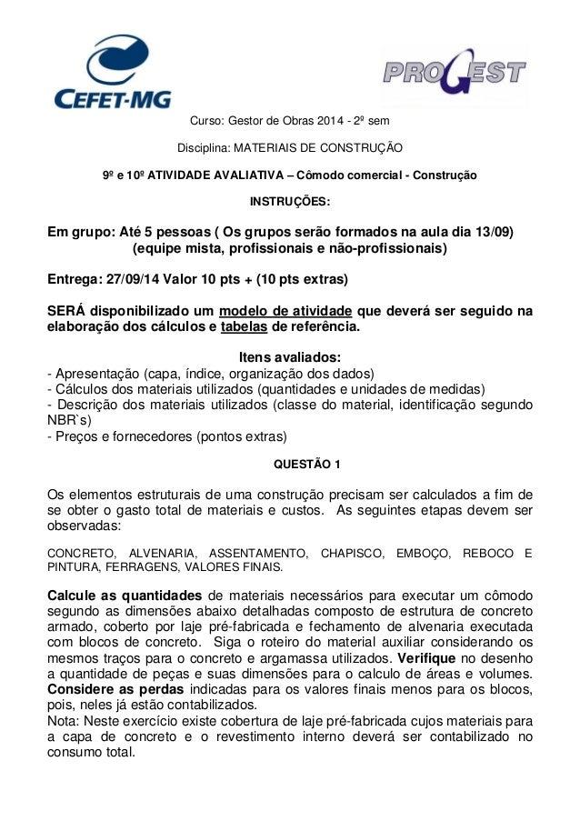 Curso: Gestor de Obras 2014 - 2º sem  Disciplina: MATERIAIS DE CONSTRUÇÃO  9º e 10º ATIVIDADE AVALIATIVA – Cômodo comercia...