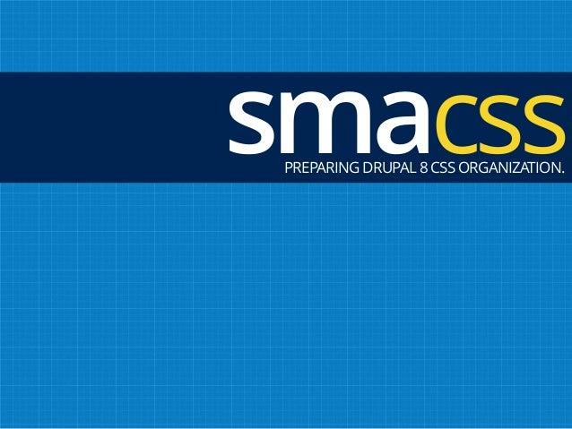 smacssPREPARING DRUPAL 8 CSS ORGANIZATION.