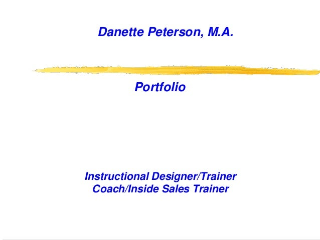 1 Danette Peterson, M.A. Portfolio Instructional Designer/Trainer Coach/Inside Sales Trainer