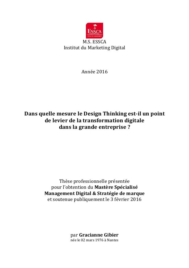 M.S.	ESSCA		 Institut	du	Marketing	Digital		 	 	 	 Année	2016		 	 	 	 	 	 	 Dans	quelle	mesure	le	Design	Thinking	est-il	u...