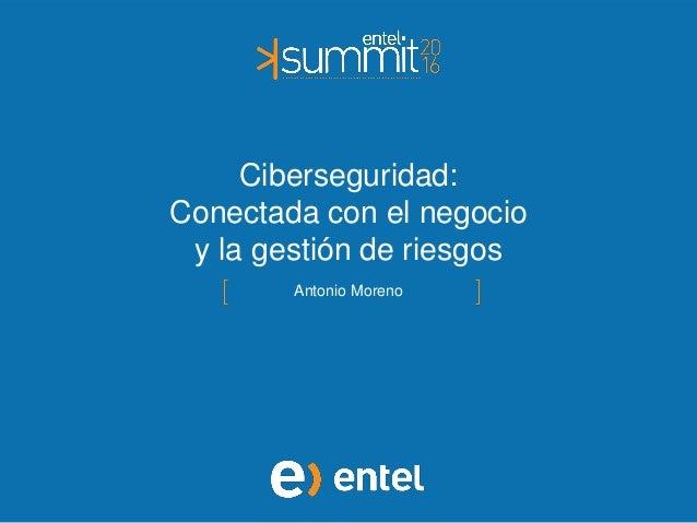 Antonio Moreno Ciberseguridad: Conectada con el negocio y la gestión de riesgos