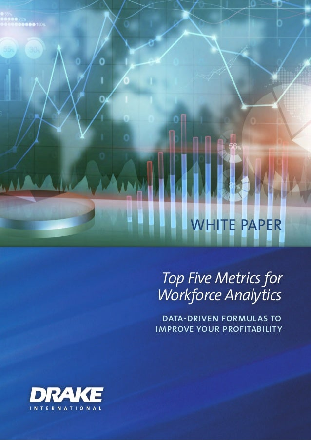WHITE PAPER Top Five Metrics for Workforce Analytics data-driven formulas to improve your profitability