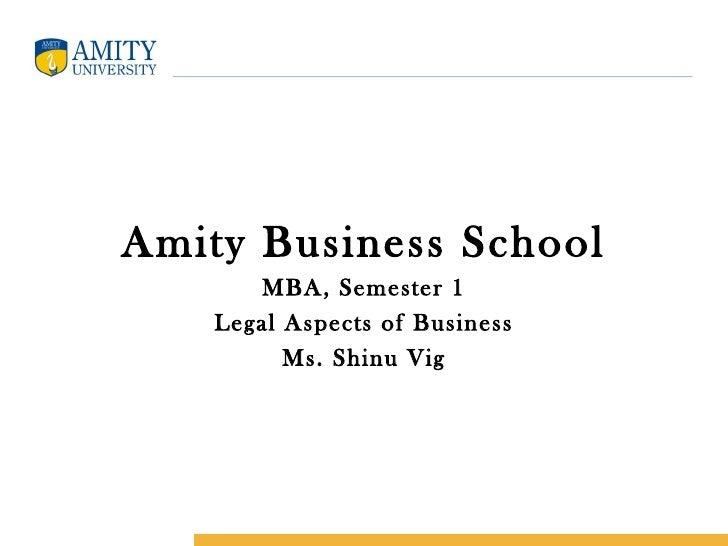 Amity Business School       MBA, Semester 1    Legal Aspects of Business          Ms. Shinu Vig