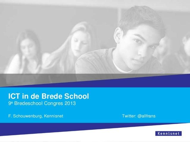 ICT in de Brede School 9e Bredeschool Congres 2013 F. Schouwenburg, Kennisnet  Twitter: @allfrans