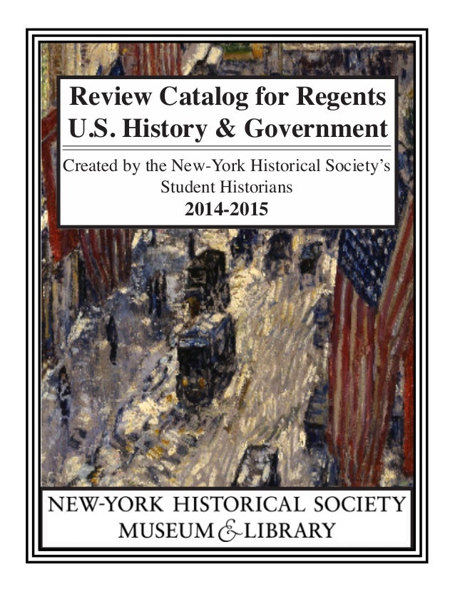 Review Catalog for Regents U.S. History & Government Created by the New-York Historical Society's Student Historians 2014-...