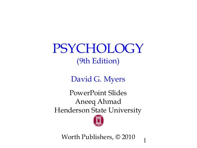 PSYCHOLOGY  1  (9th Edition)  David G. Myers  PowerPoint Slides  Aneeq Ahmad  Henderson State University  Worth Publishers...