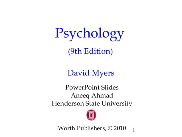 1  Psychology  (9th Edition)  David Myers  PowerPoint Slides  Aneeq Ahmad  Henderson State University  Worth Publishers, ©...