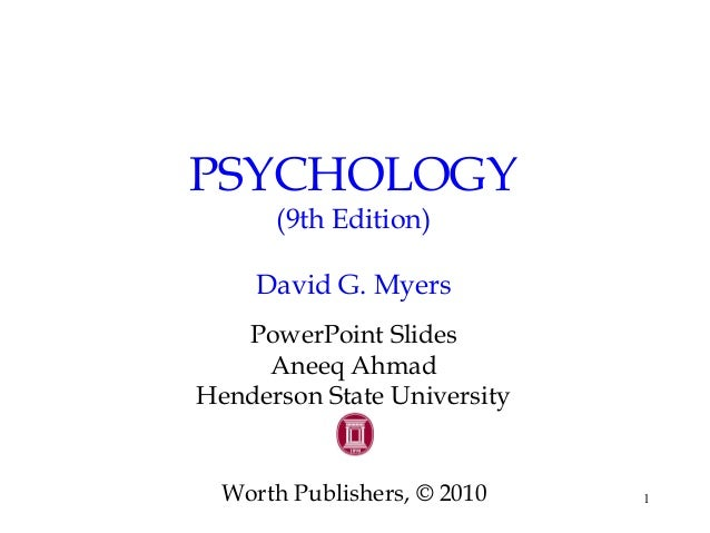 1 PSYCHOLOGY (9th Edition) David G. Myers PowerPoint Slides Aneeq Ahmad Henderson State University Worth Publishers, © 2010