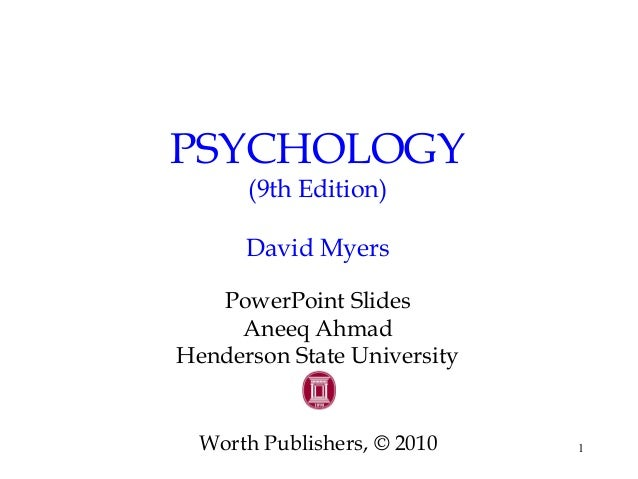 1 PSYCHOLOGY (9th Edition) David Myers PowerPoint Slides Aneeq Ahmad Henderson State University Worth Publishers, © 2010