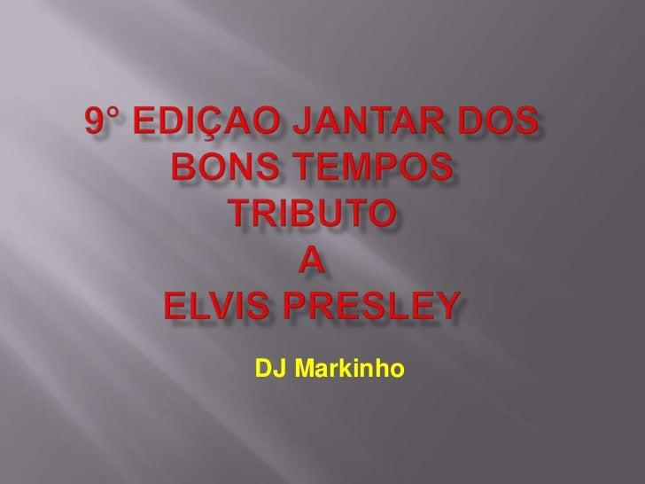 9° ediçao Jantar dos Bons TemposTRIBUTOAELVIS PRESLEY<br />DJ Markinho<br />