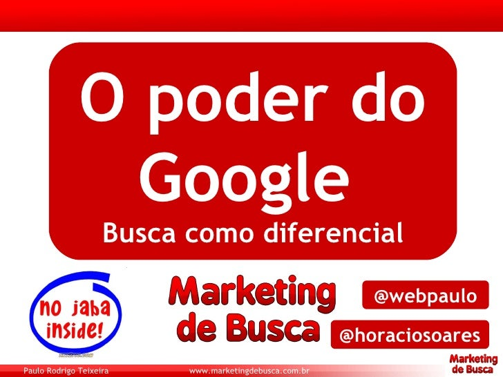 O poder do Google   Busca como diferencial @webpaulo @horaciosoares