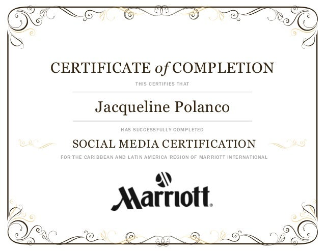 CERTIFICATE of COMPLETION THIS CERTIFIES THAT Jacqueline Polanco HAS SUCCESSFULLY COMPLETED SOCIAL MEDIA CERTIFICATION FOR...